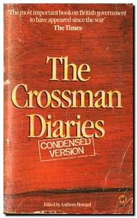 The Crossman Diaries  Selections from the Diaries of a Cabinet Minister  1964-1970