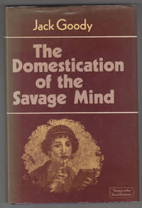 The Domestication of the Savage Mind by  Jack Goody - 1st Edition - 1977 - from Sweet Beagle Books and Biblio.co.uk