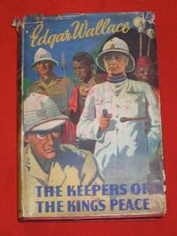 The Keepers Of The King's Peace by  Edgar Wallace - Hardcover - Early Edition - No date - from Bookbarrow and Biblio.com