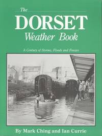 The Dorset Weather Book: A Century of Storms, Floods and Freezes