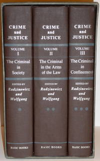 CRIME AND JUSTICE.  The Criminal in Society - The Criminal in the Arms of the Law - The Criminal in Confinement  [3 Volume Set in Slipcase] by  Leon and Marvin E. Wolfgang Radzinowicz - Hardcover - 1971 - from RON RAMSWICK BOOKS, IOBA  (SKU: 41126)