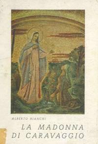 La Madonna di Caravaggio. Storia-guida del santuario.