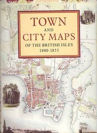 Town and City Maps of the British Isles 1800 - 1855 by  Ashley Baynton-Williams - 1st Thus - 1993 - from Dereks Transport Books and Biblio.co.uk