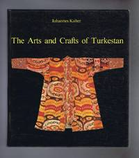 "The Arts and Crafts of Turkestan, originally published in German as ""Aus Steppe und Oase: BildertTurkestanischer Kulturen"
