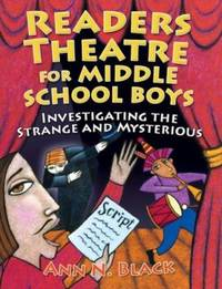 Readers Theatre for Middle School Boys : Investigating the Strange and Mysterious