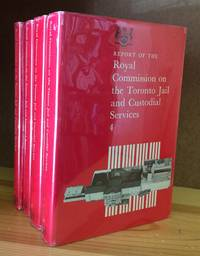 REPORT OF THE ROYAL COMMISSION ON THE TORONTO JAIL AND CUSTODIAL SERVIES.  Four (4) Volumes