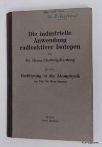 Die industrielle Anwendung radioaktiver Isotopen. Mit einer Einführung in die Atomphysik von...