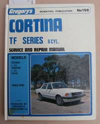 image of Cortina TF Series 6cyl. Service and Repair Manual -  Gregory's Scientific Publication No.198 - Models Sedan  L-GL, Wagon L-GL Ghia  1980/1982
