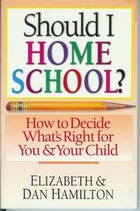 Should I Home School? : How to Decide What's Right for You and Your Child