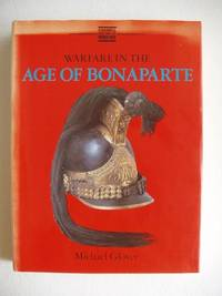 Warfare in the Age of Bonaparte by  Michael Glover - First Edition - 1980 - from Goldring Books (SKU: 004912)