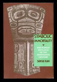 image of SYMBOLIC IMMORTALITY; The Tlingit Potlatch of the Nineteenth Century