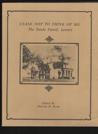 Cease Not to Think of Me The Steele Family Letters