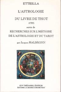 """L'astrologie du Livre de Thot (1785).    Suivie de :  """"Recherches sur l'histoire de l'astrologie et du tarot"""" par Jacques HALBRONN."""