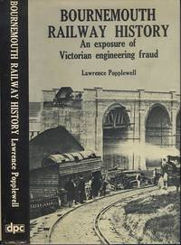 Bournemouth Railway History - An Exposure Of Victorian Engineering Fraud - Revised Edition