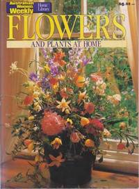 The Australian Women's Weekly - Flowers and Plants at Home
