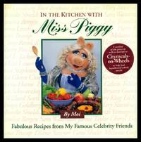 IN THE KITCHEN WITH MISS PIGGY - Fabulous Recipes from  My Famous Celebrity Friends
