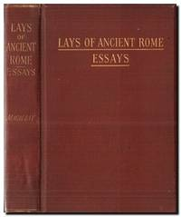 Macaulay's Lays Of Ancient Rome With Selections from the Essays