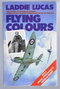 Flying Colours. The Epic Story of Douglas Bader