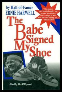 THE BABE SIGNED MY SHOE - Baseball as It Was and  Will Always Be - Tales of the Grand Old Game