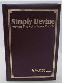 Simply Devine: Memoirs of a Hall of Fame Coach by  and Ross Browner  Steve Niehaus - Signed First Edition - 2000 - from Idler Fine Books and Biblio.com