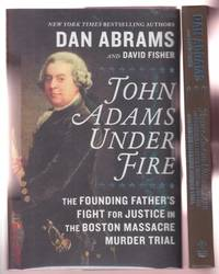 JOHN ADAMS UNDER FIRE THE FOUNDING FATHER'S FIGHT FOR JUSTICE IN THE BOSTON MASSACE MURDER TRIAL