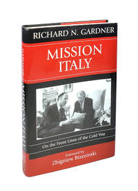 Mission Italy: On the Front Lines of the Cold War by Richard N. Gardner; Zbigniew Brzezinski [Fwd.] - Signed First Edition - 2005 - from Capitol Hill Books (SKU: 4990)