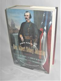 The Life of Gen. Albert Sidney Johnston  Embracing His Services in the Armies of the United  States , The Republic of Texas, and the Confederate States