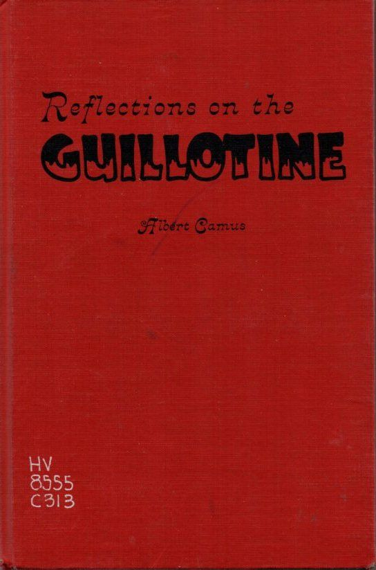 camus reflections on the guillotine essay An essay written in 1957 arguing for the abolition of capital punishment  attachment, size reflections on the guillotinepdf, 254 mb posted by.