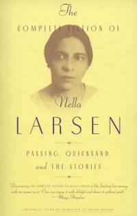 The Complete Fiction of Nella Larsen : Passing, Quicksand, and the Stories by Nella Larsen - Paperback - 2001 - from ThriftBooks and Biblio.com