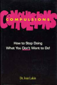 Compulsions How to Stop Doing What You Don't Want to Do