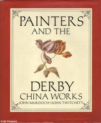 Painters and the Derby China Works by John / John Murdoch & Twitchett - First Edition - 1987 - from Mr Pickwick's Fine Old Books (SKU: 28565)