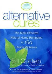 Alternative Cures : The Most Effective Natural Home Remedies for 160 Health Problems