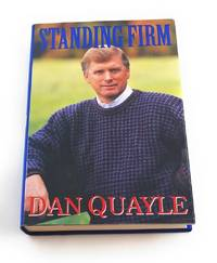 Standing Firm: Dan Quayle by Dan Quayle - Signed First Edition - 1994-05-01 - from Third Person Books (SKU: TST)