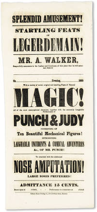 Splendid amusement! Startling feats of legerdemain! Mr. A. Walker, respectfully announces to the ladies and gentlemen of this place that he will entertain them at [blank] on [blank] evening, [blank] 1855, with a variety of novel, original and startling feats of natural magic! ... together with the extremely laughable performance of Punch & Judy ..
