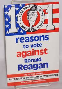 101 reasons to vote against Ronald Reagan. Introduction by William W. Winpisinger, illustrated by Peggy Lipschultz