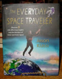 The Everyday Space Traveler: Discover 9 Life-Affirming Insights into the  Wonders of Inner and Outer Space