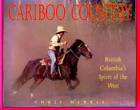 image of Cariboo Country: British Columbia's Spirit of the West