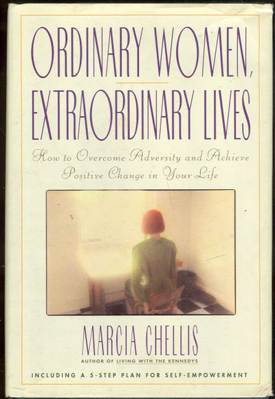 ORDINARY WOMEN, EXTRAORDINARY LIVES How to Overcome Adversity and Achieve Positive Change in Your Life, Chellis, Marcia