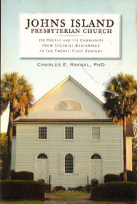 Johns Island Presbyterian Church: Its People and Its Community from Colonial Beginnings to the Twenty-First Century