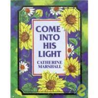 Come into His Light by Catherine Marshall - 1996-01-01