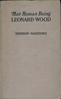 THAT HUMAN BEING, LEONARD WOOD by  Hermann HAGEDORN - Hardcover - 1920 - from Antic Hay Books (SKU: 48028)