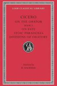 On the Orator: Book 3. on Fate. Stoic Paradoxes. Divisions of Oratory