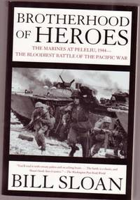 Brotherhood of Heroes: The Marines at Peleliu, 1944 -- the Bloodiest Battle of the Pacific War -(illustrated)-