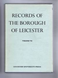 Records of the Borough of Leicester, Volume VII (7) Judicial and Allied Records 1689-1835