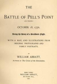 The Battle of Pell's Point (Or Pelham) October 18, 1776. Being the Story of a Stubborn Fight.