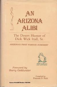 AN ARIZONA ALIBI: The Desert Humor of Dick Wick Hall, Sr.