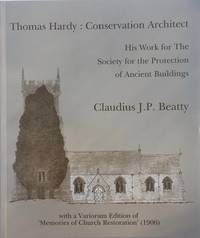 """Thomas Hardy, conservation architect: his work for the Society for the Protection of Ancient Buildings, with a Variorum Edition of """"Memories of Church Restoration"""", 1906"""