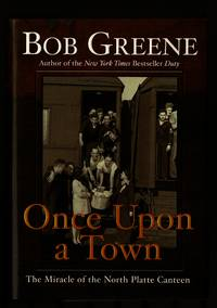 Once Upon a Town: The Miracle of the North Platte Canteen by  Bob Greene - 1st Edition 1st Printing - 2002 - from Granada Bookstore  (Member IOBA) and Biblio.com