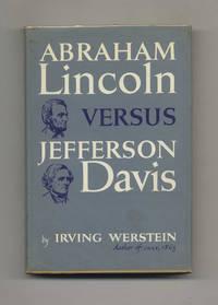 Abraham Lincoln Versus Jefferson Davis  - 1st Edition/1st Printing