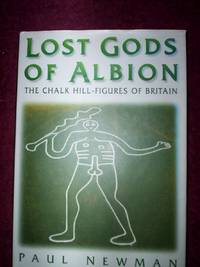 Lost Gods of Albion : The Chalk Hill-Figures of Britain